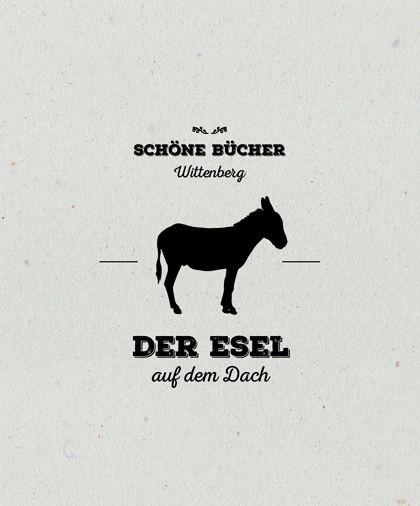 Der Esel auf dem Dach. Schöne Bücher - Wittenberg
